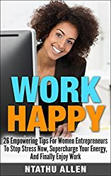 Work Happy! 26 Tips For Women Entrepreneurs To Stop Stress At Work